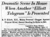 """Dramatic Scene in House When Another ""Elliot Telegram"" Is Presented"""