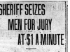 """Sheriff Seizes Men for Jury at $1 A Minute"""