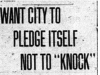 """Want City To Pledge Itself Not To ""Knock"""